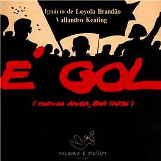 É Gol  by  Ignácio de Loyola Brandão