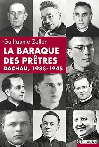 La Baraque des prêtres, Dachau 1938-1945 Guillaume Zeller