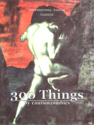 300 Things  by  cautionzombies