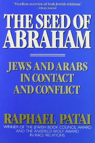 Seed of Abraham: Jews and Arabs in Contact and Conflict Raphael Patai