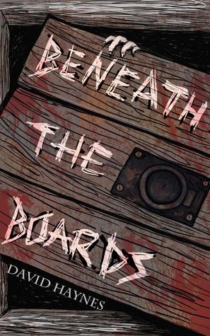 Beneath the Boards  by  David      Haynes