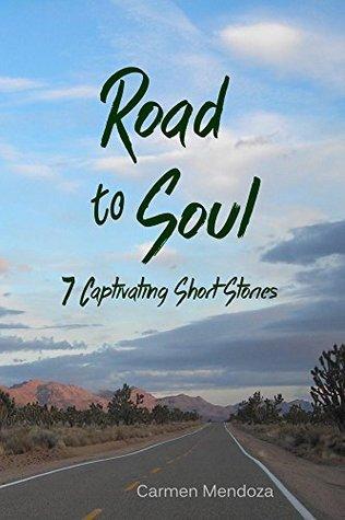 Road To Soul: 7 Captivating Short Stories  by  Carmen Mendoza