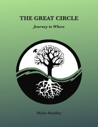 THE GREAT CIRCLE, Journey to Where  by  Myke Smitley