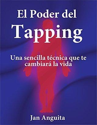 El Poder del Tapping: Una sencilla técnica que te cambiará la vida Jan Anguita