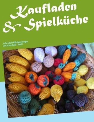Kaufladen & Spielküche: einfach tolle Häkelanleitungen vom Schneckodil  by  Monika Rosendahl