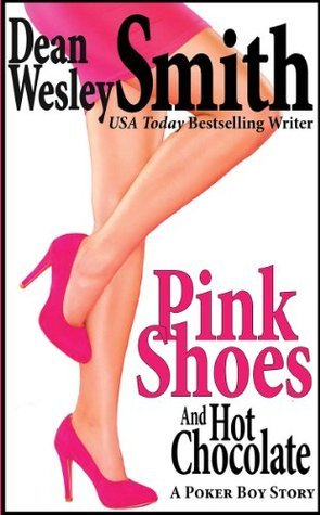 Pink Shoes and Hot Chocolate: A Poker Boy story Dean Wesley Smith