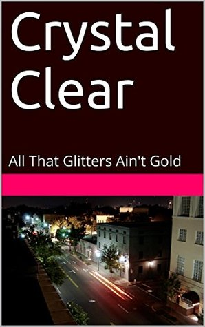 Crystal Clear: All That Glitters Aint Gold (Shines Book 1)  by  Libra Monroe