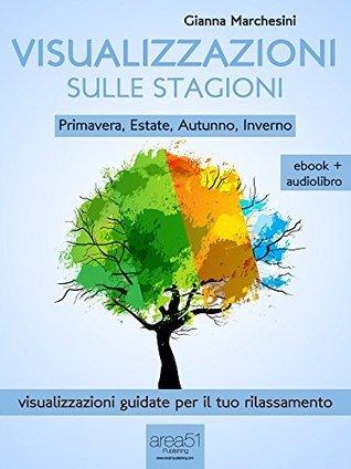 Visualizzazioni sulle stagioni (ebook + audiolibro): Primavera, Estate, Autunno, Inverno (LAltra Medicina)  by  Gianna Marchesini