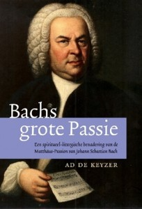 Bachs Grote Passie  by  Ad De Keyzer