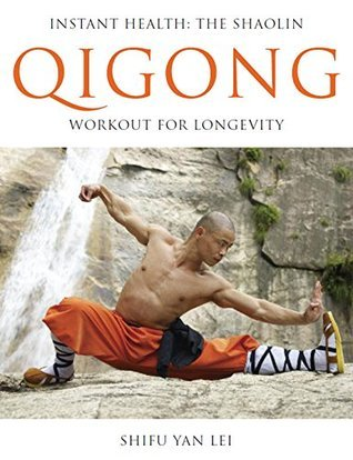 Qigong: Instant Health: The Shaolin Workout for Longevity  by  Yan  Lei