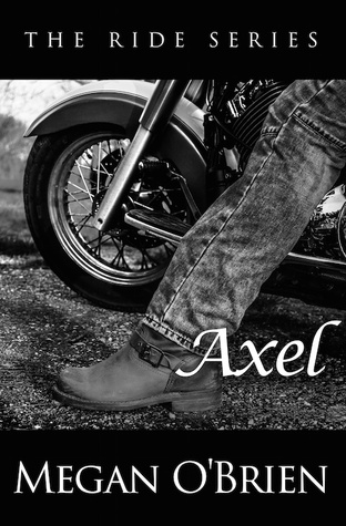 Axel (The Ride Series, #3)  by  Megan OBrien
