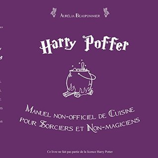 Harry Poffer Manuel non officiel de cuisine pour sorciers et non-magiciens  by  Aurelia Beaupommier