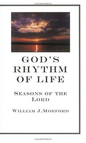 Gods Rhythm of Life William J. Morford