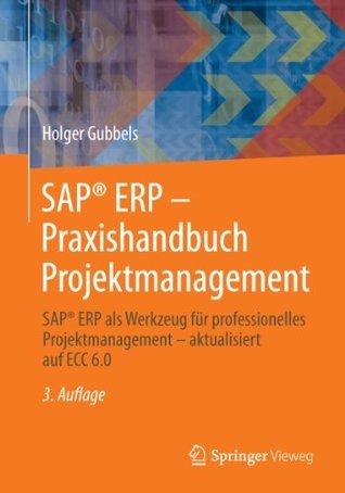 SAP® ERP - Praxishandbuch Projektmanagement: SAP® ERP als Werkzeug für professionelles Projektmanagement - aktualisiert auf ECC 6.0  by  Holger Gubbels