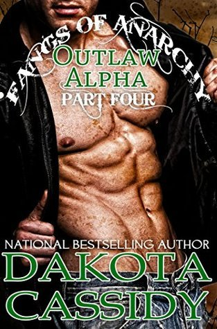 Outlaw Alpha: The Ultimatum (Part 4)(Fangs of Anarchy, #2, Part #4)  by  Dakota Cassidy