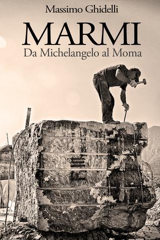 MARMI: Da Michelangelo al Moma  by  Massimo Ghidelli
