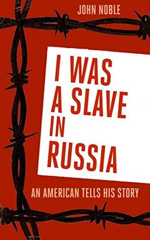 I Was a Slave in Russia: An American Tells His Story John Noble