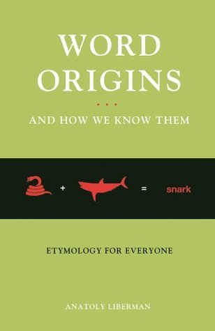 Word Origins And How We Know Them: Etymology for Everyone Anatoly Liberman
