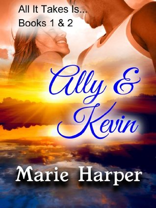 All It Takes Is...Ally & Kevin Marie Harper