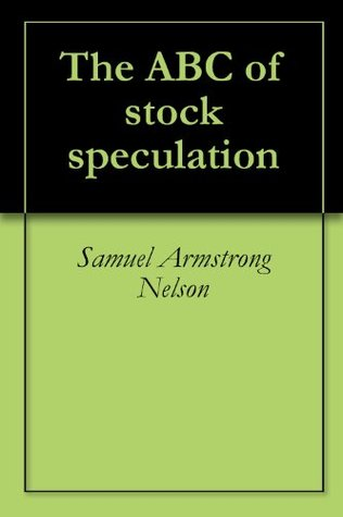 The A B C of Stock Speculation Samuel Armstrong Nelson