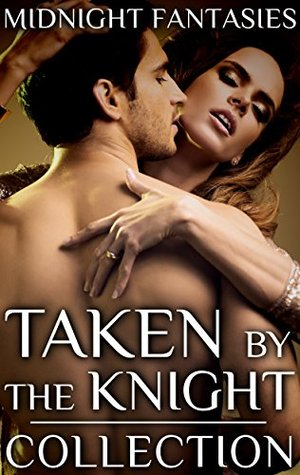 Taken the Knight Collection (Midnight Fantasies Collections Book 2) by Midnight Fantasies