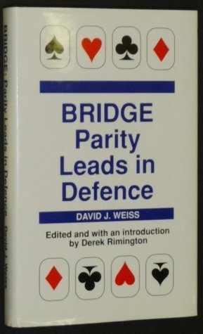 Bridge: Parity Leads in Defence  by  David J. Weiss