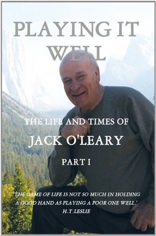 PLAYING IT WELL: THE LIFE AND TIMES OF JACK OLEARY PART I  by  John J. OLeary