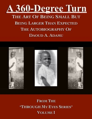 A 360-Degree Turn: The Art of Being Small But Being Larger Than Expected: The Autobiography of Daoud A. Adamu, Volume I Daoud A. Adamu