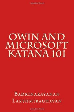 OWIN and Microsoft Katana 101  by  Badrinarayanan Lakshmiraghavan
