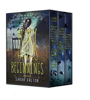 Mary Hades: Beginnings (Mary Hades, #0.5-2) Sarah Dalton