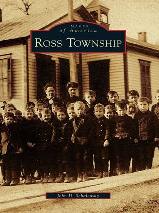 Ross Township, Pennsylvania (Images of America Series)  by  John D. Schalcosky