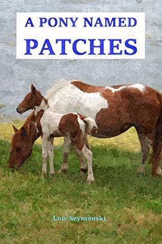 A Pony Named Patches Lois K. Szymanski