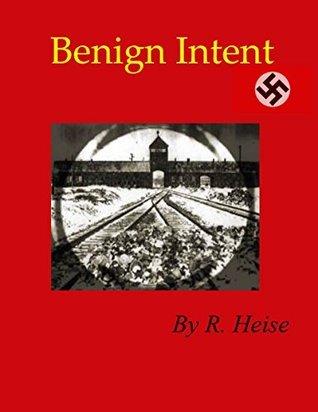 Benign Intent  by  R. Heise