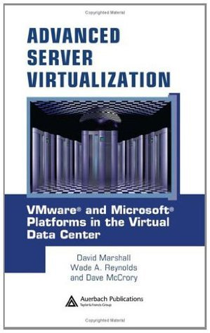 Advanced Server Virtualization: VMware and Microsoft Platforms in the Virtual Data Center David    Marshall