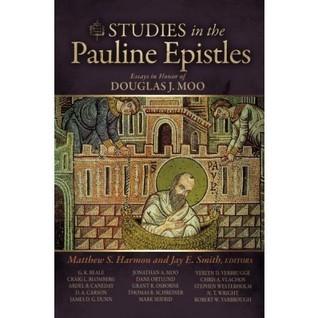 Studies in the Pauline Epistles: Essays in Honor of Douglas J. Moo  by  Matthew Harmon