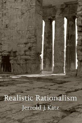Realistic Rationalism (Representation and Mind series)  by  Jerrold J. Katz