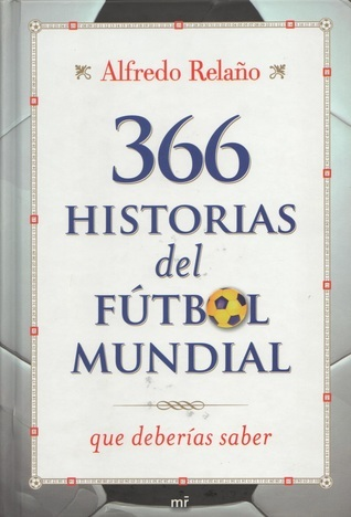 366 Historias del Fútbol Mundial que Deberías Saber Alfredo Relaño