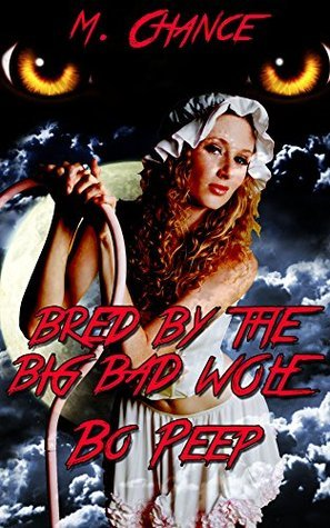 Bred By The Big Bad Wolf - Bo Peep (Fairy tale werewolf knotting erotica) M. Chance
