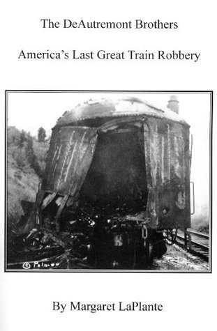 The DeAutremont Brothers: Americas Last Great Train Robbery Margaret LaPlante