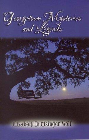 Georgetown Mysteries and Legends Elizabeth Huntsinger Wolf