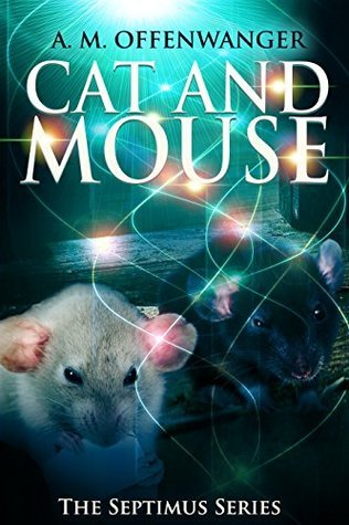 Cat and Mouse (The Septimus Series Book 2)  by  A.M. Offenwanger