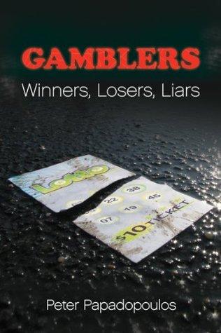 Gamblers: Winners, Losers, Liars  by  Peter Papadopoulos