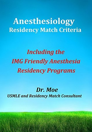 Anesthesiology Residency Match Criteria: Including the IMG Friendly Anesthesia Residency Programs  by  Match A Doc