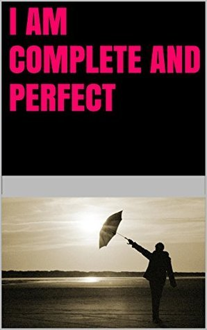I am complete and perfect  by  Lanni Tolls