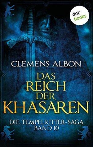 Das Reich der Khasaren: Die Tempelritter-Saga - Band 10 Clemens Albon
