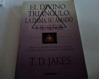 El Divino Triangulo / Lady, Her Lover and Her Lord: La Dama, Su Amado Y Su Senor T. D. Jakes