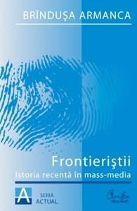 Frontieriştii: istoria recentă în mass-media  by  Brînduşa Armanca