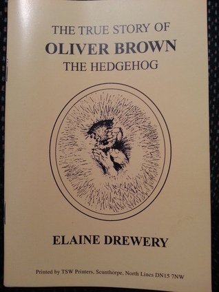 The True Story of Oliver Brown the Hedgehog  by  Elaine Drewery