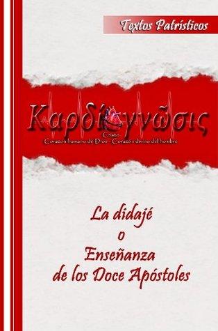 La Enseñanza de los Doce Apóstoles - Didajé (Textos Patrísticos nº 1)  by  Anónimo