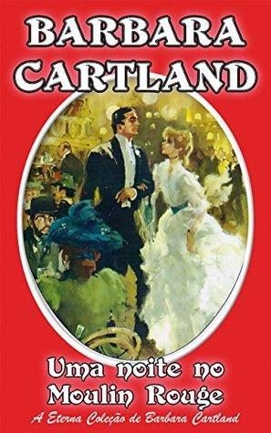 9. Uma Noite No Moulin Rouge Barbara Cartland